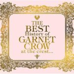 [Album] GARNET CROW – The BEST History of GARNET CROW at the crest. [FLAC + MP3]