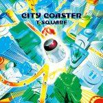 [Album] T-SQUARE – City Coaster [FLAC + MP3]