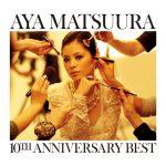 [Album] Aya Matsuura – Aya Matsuura 10TH ANNIVERSARY BEST [FLAC + MP3]