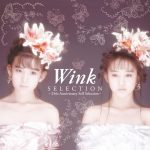 "[Album] Wink – ""SELECTION""-25TH ANNIVERSARY SELF SELECTION [FLAC + MP3]"