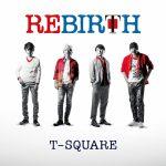 [Album] T-SQUARE – Rebirth [FLAC + MP3]