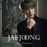 [Single] Jaejoong – Sign / Your Love [M4A]