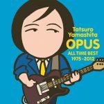 [Album] Tatsuro Yamashita – OPUS ~ALL TIME BEST 1975-2012~[FLAC + MP3]