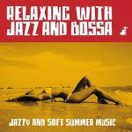 [Album] Relaxing With Jazz And Bossa – Jazzy And Soft Summer Music [FLAC + MP3]