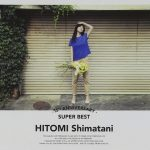 [Album] Hitomi Shimatani – 15th Anniversary SUPER BEST [FLAC + MP3]