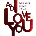 [Album] DREAMS COME TRUE – AND I LOVE YOU [FLAC + MP3]