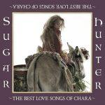 [Album] Chara – Sugar Hunter ~THE BEST LOVE SONGS OF CHARA~[FLAC + MP3]