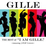 "[Album] GILLE – The Best of ""I AM GILLE."" ~Amazing J-POP Covers~[FLAC + MP3]"