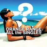 [Album] ORANGE RANGE – ALL the SINGLES (Reissue 2014)[FLAC Hi-Res + MP3]