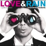 [Album] Toshinobu Kubota – LOVE & RAIN -LOVE SONGS [MP3]