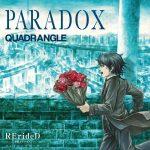 [Single] QUADRANGLE – TVアニメ「 RErideD-刻越えのデリダ- 」オープニングテーマ「 PARADOX 」 (MP3/320KB)