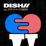 [Single] DISH// – SING-A-LONG feat.アイナ・ジ・エンド(BiSH) (2019/AAC/320KBPS)