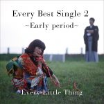 [Album] Every Little Thing – Every Best Single 2 〜Early period〜 (MP3+FLAC)