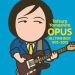 [Album] Tatsuro Yamashita – OPUS ~ALL TIME BEST 1975-2012~[MP3]