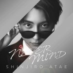 [Single] Shinjiro Atae – NEVER MIND [FLAC + MP3]