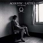 [Album] Every Little Thing – Acoustic Latte [MP3]