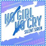 [Single] SILENT SIREN – NO GIRL NO CRY (SILENT SIREN ver.) (2019/MP3/RAR)