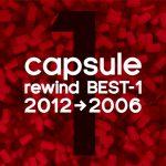 [Album] capsule – rewind BEST-1 2012→2006 [MP3]