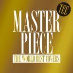 [Album] TEE – Masterpiece -The World Best Covers-[MP3/RAR]