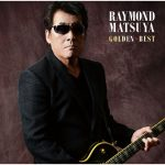 [Album] Raymond Matsuya – Golden Best Raymond Matsuya [FLAC + MP3]