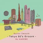 [Album] Various Artists – Butter Smooth -Tokyo 90's Groove- DJ HASEBE [MP3]