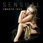 [Album] Various Artists – Sensual Smooth Jazz [MP3]