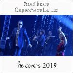 [Single] Yosui Inoue & Orquesta de La Luz – The Covers 2019 [MP3]