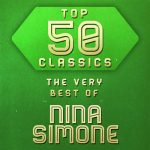 [Album] Nina Simone – Top 50 Classics – The Very Best of Nina Simone [MP3]