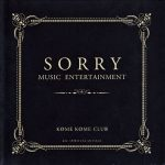 [Album] Kome Kome Club – SORRY MUSIC ENTERTAINMENT [MP3/RAR]