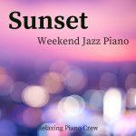 [Album] Relaxing Piano Crew – Sunset – Weekend Jazz Piano [MP3]