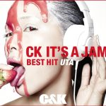 [Album] C&K – CK IT'S A JAM ~BEST HIT UTA~[MP3]