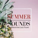 [Album] Relaxing Piano Crew – Summer Sounds – Summertime Jazz Piano (2019/MP3/RAR)