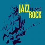 [Album] Various Artists – Jazz Plays Rock (MP3/RAR)