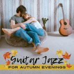 [Album] Relaxing Jazz Guitar Academy – Guitar Jazz for Autumn Evenings (2017/MP3/RAR)