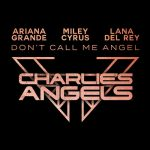 [Single] Ariana Grande, Miley Cyrus, Lana del Rey – Don't Call Me Angel (MP3+Flac/RAR)