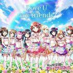 [Album] 虹ヶ咲学園スクールアイドル同好会 – Love U my friends (2019/MP3/RAR)