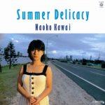 [Album] 河合奈保子 (Naoko Kawai) – Summer Delicacy (1984/FLAC 24bit Lossless /RAR)