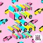 [Single] Arashi – Love so sweet : Reborn (2020/MP3/RAR)