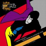 [Album] 大野雄二 (Yuji Ohno) & Lupintic Five – LUPIN THE THIRD 「JAZZ」 the 10th 〜New Flight〜 (2006/FLAC 24bit Lossless /RAR)