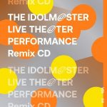 [Album] THE IDOLM@STER LIVE THE@TER PERFORMANCE Remix 04 (2021/MP3 + Hi-Res FLAC/RAR)