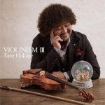 [Album] 葉加瀬太郎 (Taro Hakase) – VIOLINISM III (2017/FLAC 24bit Lossless/RAR)